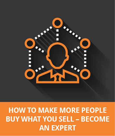 How To Make More People Buy What You Sell - Become An Expert
