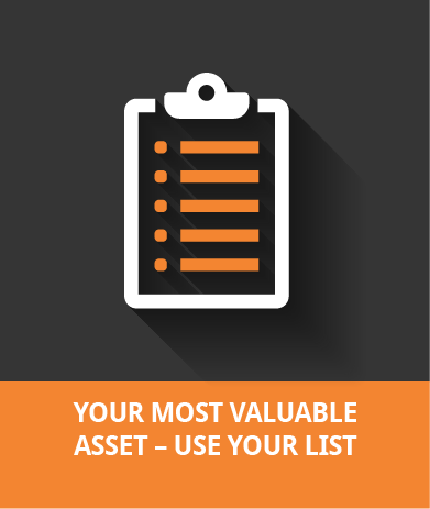Your Most Valuable Asset - Use Your List